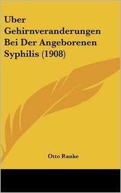 Uber Gehirnveranderungen Bei Der Angeborenen Syphilis (1908) - Otto Ranke