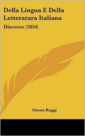 Della Lingua E Della Letteratura Italiana: Discorso (1854) - Oreste Raggi