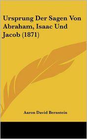 Ursprung Der Sagen Von Abraham, Isaac Und Jacob (1871) - Aaron David Bernstein
