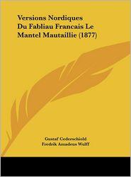 Versions Nordiques Du Fabliau Francais Le Mantel Mautaillie (1877) - Gustaf Cederschiold, Fredrik Amadeus Wulff
