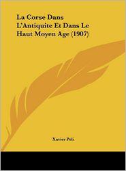La Corse Dans L'Antiquite Et Dans Le Haut Moyen Age (1907) - Xavier Poli