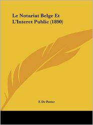 Le Notariat Belge Et L'Interet Public (1890) - F. De Potter