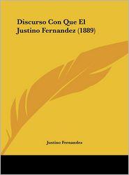 Discurso Con Que El Justino Fernandez (1889) - Justino Fernandez