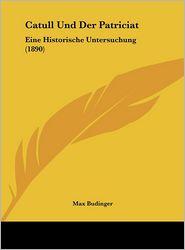 Catull Und Der Patriciat: Eine Historische Untersuchung (1890) - Max Budinger
