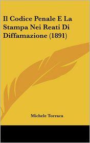 Il Codice Penale E La Stampa Nei Reati Di Diffamazione (1891) - Michele Torraca