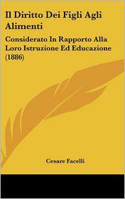 Il Diritto Dei Figli Agli Alimenti: Considerato In Rapporto Alla Loro Istruzione Ed Educazione (1886) - Cesare Facelli
