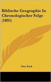 Biblische Geographie In Chronologischer Folge (1895) - Otto Zuck (Editor)