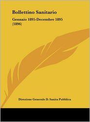 Bollettino Sanitario: Gennaio 1895-Decembre 1895 (1896) - Direzione Generale Direzione Generale D. Sanita Pubblica