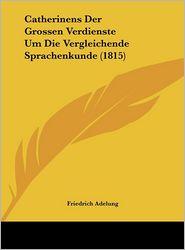 Catherinens Der Grossen Verdienste Um Die Vergleichende Sprachenkunde (1815) - Friedrich Adelung