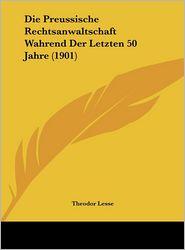 Die Preussische Rechtsanwaltschaft Wahrend Der Letzten 50 Jahre (1901) - Theodor Lesse