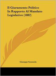 Il Giuramento Politico In Rapporto Al Mandato Legislativo (1882) - Giuseppe Semmola