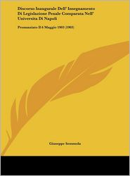 Discorso Inaugurale Dell' Insegnamento Di Legislazione Penale Comparata Nell' Universita Di Napoli: Pronunziato Il 6 Maggio 1903 (1903) - Giuseppe Semmola