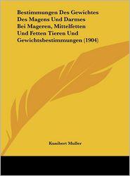 Bestimmungen Des Gewichtes Des Magens Und Darmes Bei Mageren, Mittelfetten Und Fetten Tieren Und Gewichtsbestimmungen (1904) - Kunibert Muller
