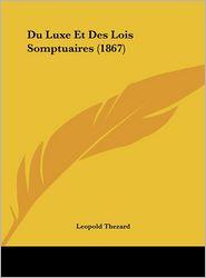 Du Luxe Et Des Lois Somptuaires (1867) - Leopold Thezard