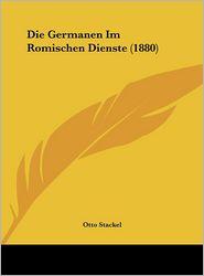 Die Germanen Im Romischen Dienste (1880) - Otto Stackel