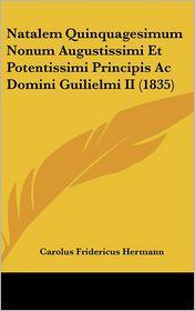 Natalem Quinquagesimum Nonum Augustissimi Et Potentissimi Principis Ac Domini Guilielmi II (1835) - Carolus Fridericus Hermann