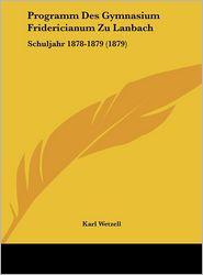 Programm Des Gymnasium Fridericianum Zu Lanbach: Schuljahr 1878-1879 (1879) - Karl Wetzell