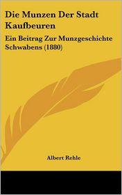 Die Munzen Der Stadt Kaufbeuren: Ein Beitrag Zur Munzgeschichte Schwabens (1880)