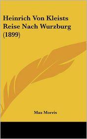 Heinrich Von Kleists Reise Nach Wurzburg (1899)