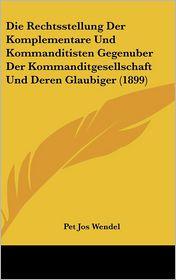Die Rechtsstellung Der Komplementare Und Kommanditisten Gegenuber Der Kommanditgesellschaft Und Deren Glaubiger (1899) - Pet Jos Wendel