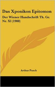 Das Xponikon Epitomon: Der Wiener Handschrift Th. Gr. Nr. Xl (1908) - Arthur Pusch