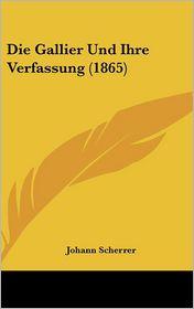 Die Gallier Und Ihre Verfassung (1865) - Johann Scherrer