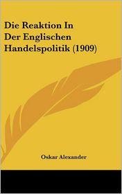 Die Reaktion In Der Englischen Handelspolitik (1909) - Oskar Alexander