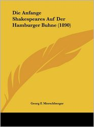 Die Anfange Shakespeares Auf Der Hamburger Buhne (1890) - Georg F. Merschberger