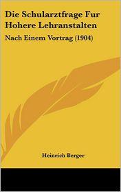 Die Schularztfrage Fur Hohere Lehranstalten: Nach Einem Vortrag (1904)