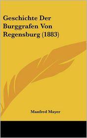 Geschichte Der Burggrafen Von Regensburg (1883) - Manfred Mayer