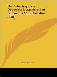 Die Rohertrage Der Deutschen Landwirtschaft Im Letzten Menschenalter (1906) - Emil Wehriede