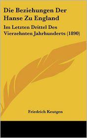 Die Beziehungen Der Hanse Zu England: Im Letzten Drittel Des Vierzehnten Jahrhunderts (1890) (German Edition)