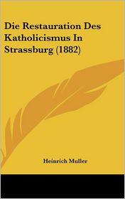Die Restauration Des Katholicismus In Strassburg (1882) - Heinrich Muller
