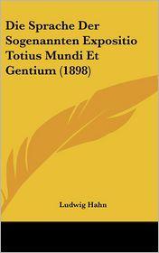 Die Sprache Der Sogenannten Expositio Totius Mundi Et Gentium (1898) - Ludwig Hahn