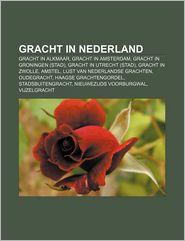 Gracht in Nederland: Gracht in Alkmaar, Gracht in Amsterdam, Gracht in Groningen (Stad), Gracht in Utrecht (Stad), Gracht in Zwolle, Amstel - Bron Wikipedia