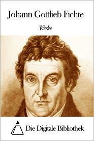 Werke von Johann Gottlieb Fichte Johann Gottlieb Fichte Author