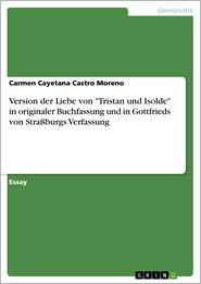 Version der Liebe von 'Tristan und Isolde' in originaler Buchfassung und in Gottfrieds von StraBburgs Verfassung - Carmen Cayetana Castro Moreno