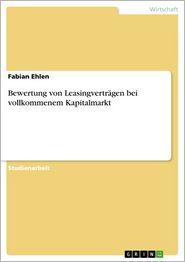 Bewertung von Leasingvertragen bei vollkommenem Kapitalmarkt - Fabian Ehlen