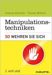 Manipulationstechniken. So wehren Sie sich. : So wehren Sie sich - Thomas Wilhelm, Andreas Edmüller