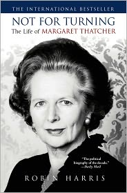 Not for Turning: The Life of Margaret Thatcher Robin Harris Author