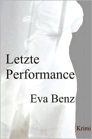Letzte Performance Roman - Eva Benz