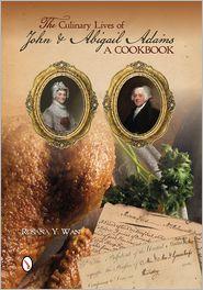 The Culinary Lives of John & Abigail Adams: A Cookbook