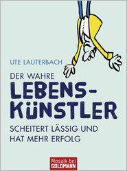 Der wahre Lebenskünstler: Scheitert lässig und hat mehr Erfolg - Ute Lauterbach