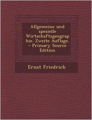 Allgemeine und spezielle Wirtschaftsgeographie. Zweite Auflage. - Primary Source Edition