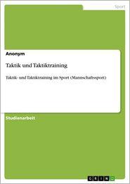 Taktik und Taktiktraining: Taktik- und Taktiktraining im Sport (Mannschaftssport) - Anonym