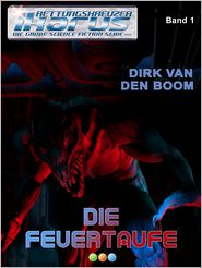 Die Feuertaufe - Rettungskreuzer Ikarus Band 1: Science-Fiction-Serie - Dirk van den Boom