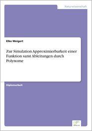Zur Simulation Approximierbarkeit einer Funktion samt Ableitungen durch Polynome Elke Weigert Author
