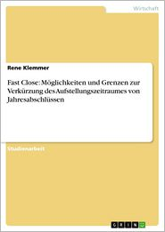 Fast Close: Möglichkeiten und Grenzen zur Verkürzung des Aufstellungszeitraumes von Jahresabschlüssen - Rene Klemmer