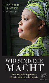 Wir sind die Macht: Die bewegende Autobiographie der Friedensnobelpreisträgerin - Roberta Leymah Gbowee, Carol Mithers