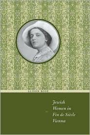 Jewish Women in Fin de Siècle Vienna (Jewish History, Life and Culture)